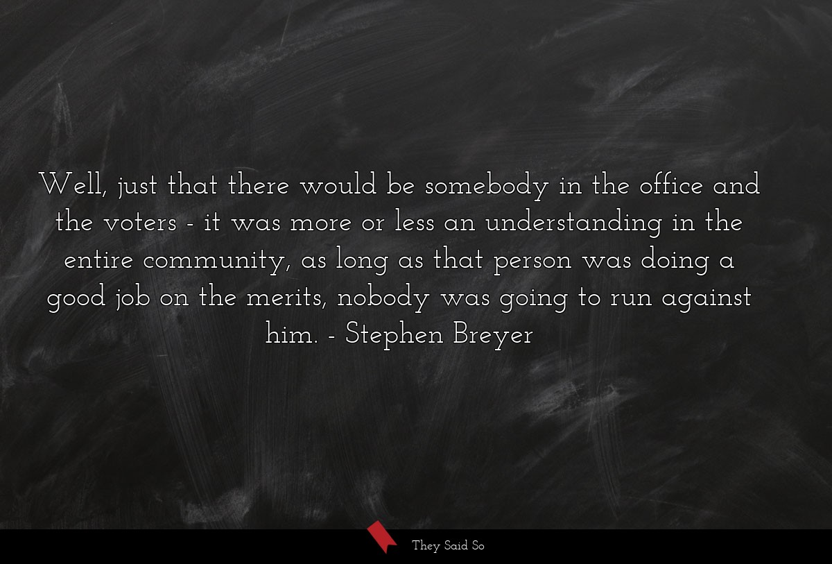 Well, just that there would be somebody in the... | Stephen Breyer