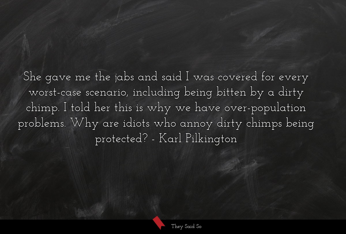 She gave me the jabs and said I was covered for... | Karl Pilkington
