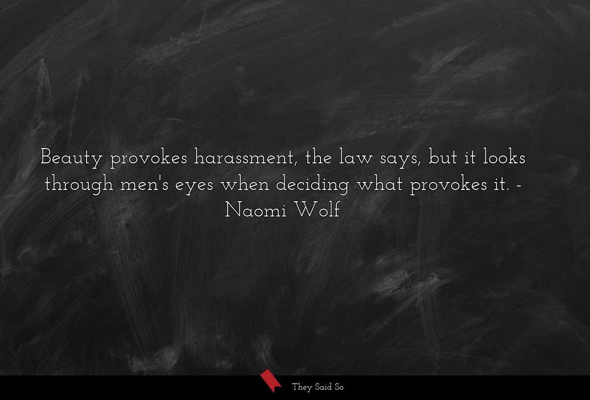 Beauty provokes harassment, the law says, but it... | Naomi Wolf