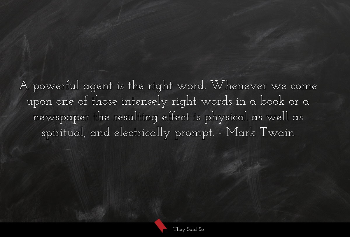 A powerful agent is the right word. Whenever we... | Mark Twain