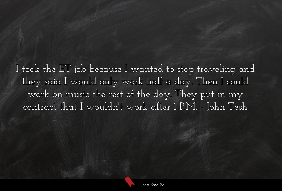 I took the ET job because I wanted to stop... | John Tesh