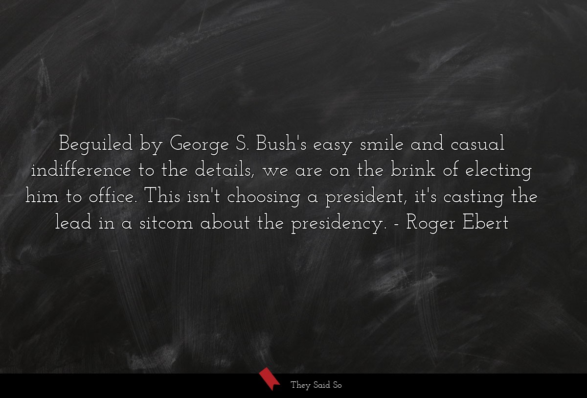 Beguiled by George S. Bush's easy smile and... | Roger Ebert