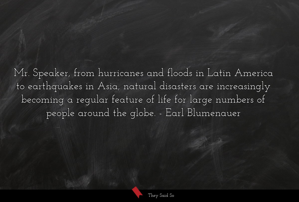 Mr. Speaker, from hurricanes and floods in Latin... | Earl Blumenauer