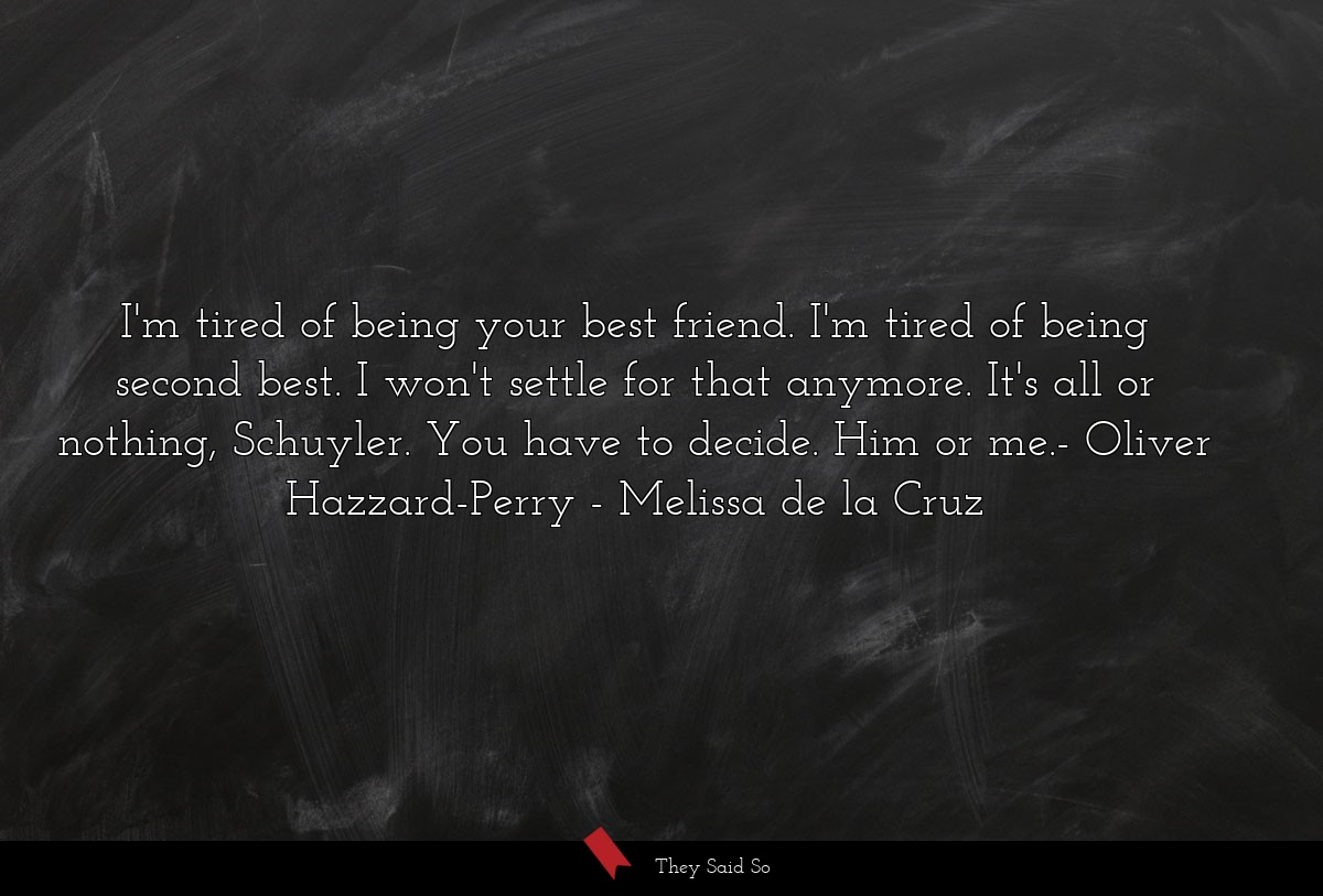 I'm tired of being your best friend. I'm tired of... | Melissa de la Cruz