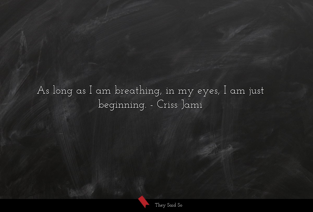 As long as I am breathing, in my eyes, I am just... | Criss Jami
