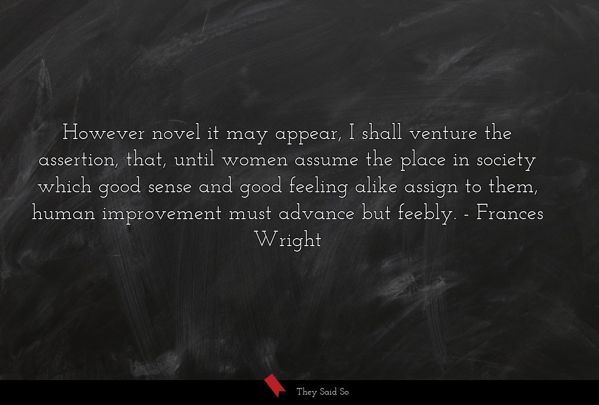 However novel it may appear, I shall venture the... | Frances Wright
