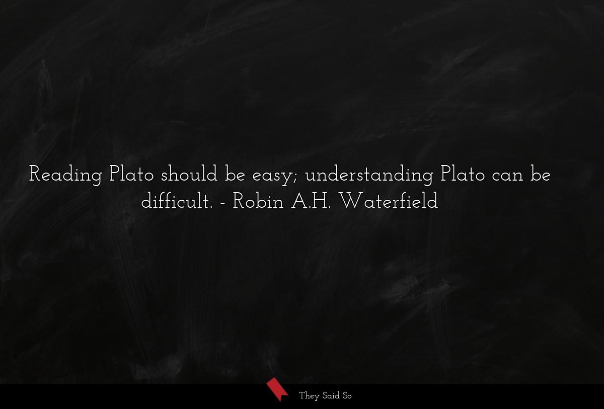 Reading Plato should be easy; understanding Plato... | Robin A.H. Waterfield