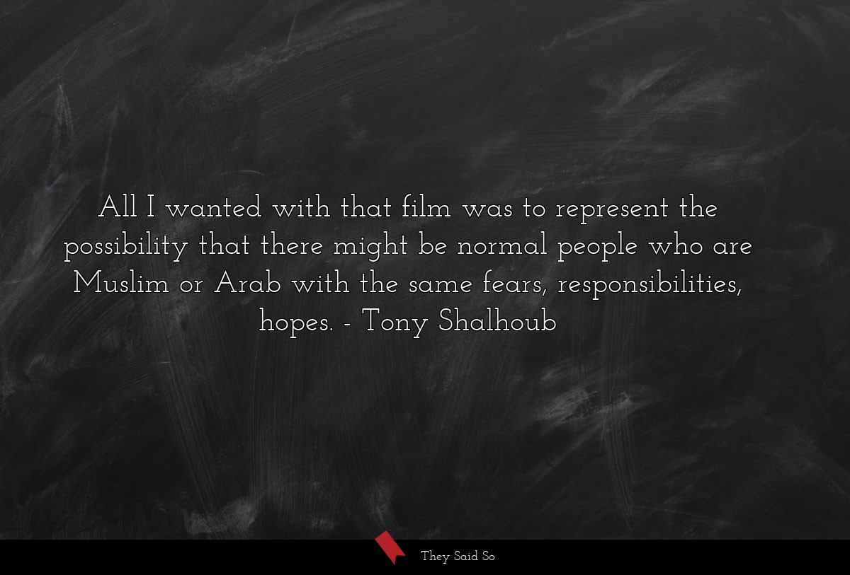 All I wanted with that film was to represent the... | Tony Shalhoub