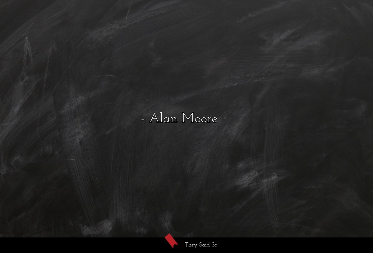 My experience of life is that it is not divided... | Alan Moore