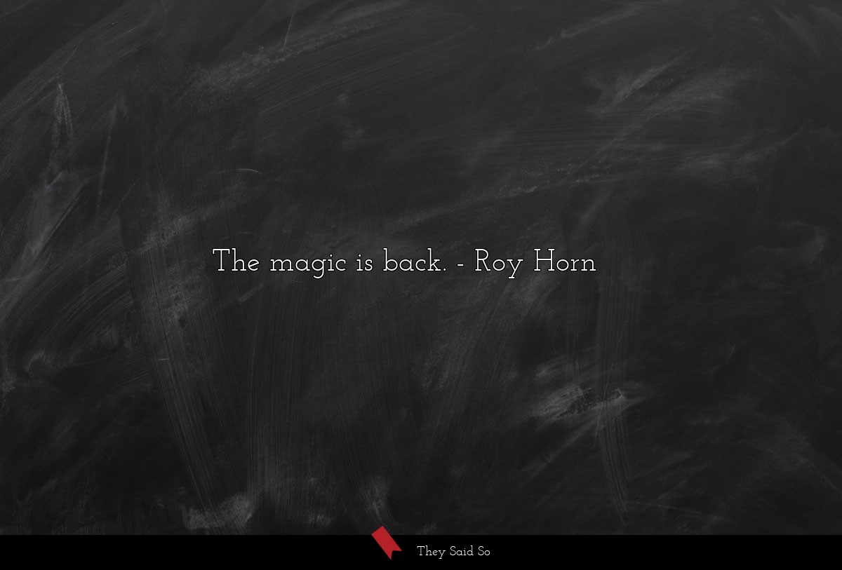 the magic is back.... | Roy Horn