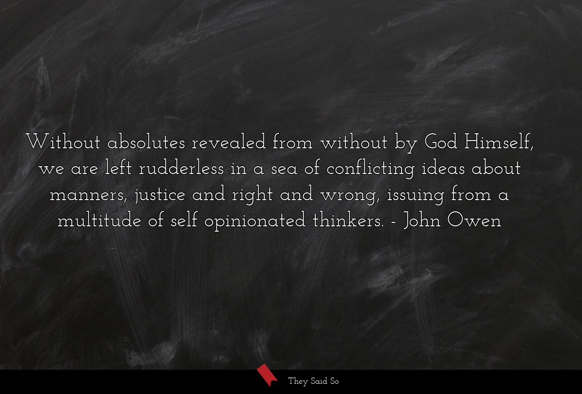 Without absolutes revealed from without by God... | John Owen