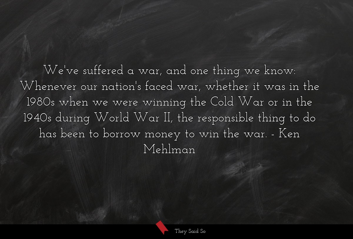 We've suffered a war, and one thing we know:... | Ken Mehlman