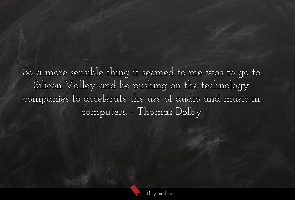 So a more sensible thing it seemed to me was to... | Thomas Dolby