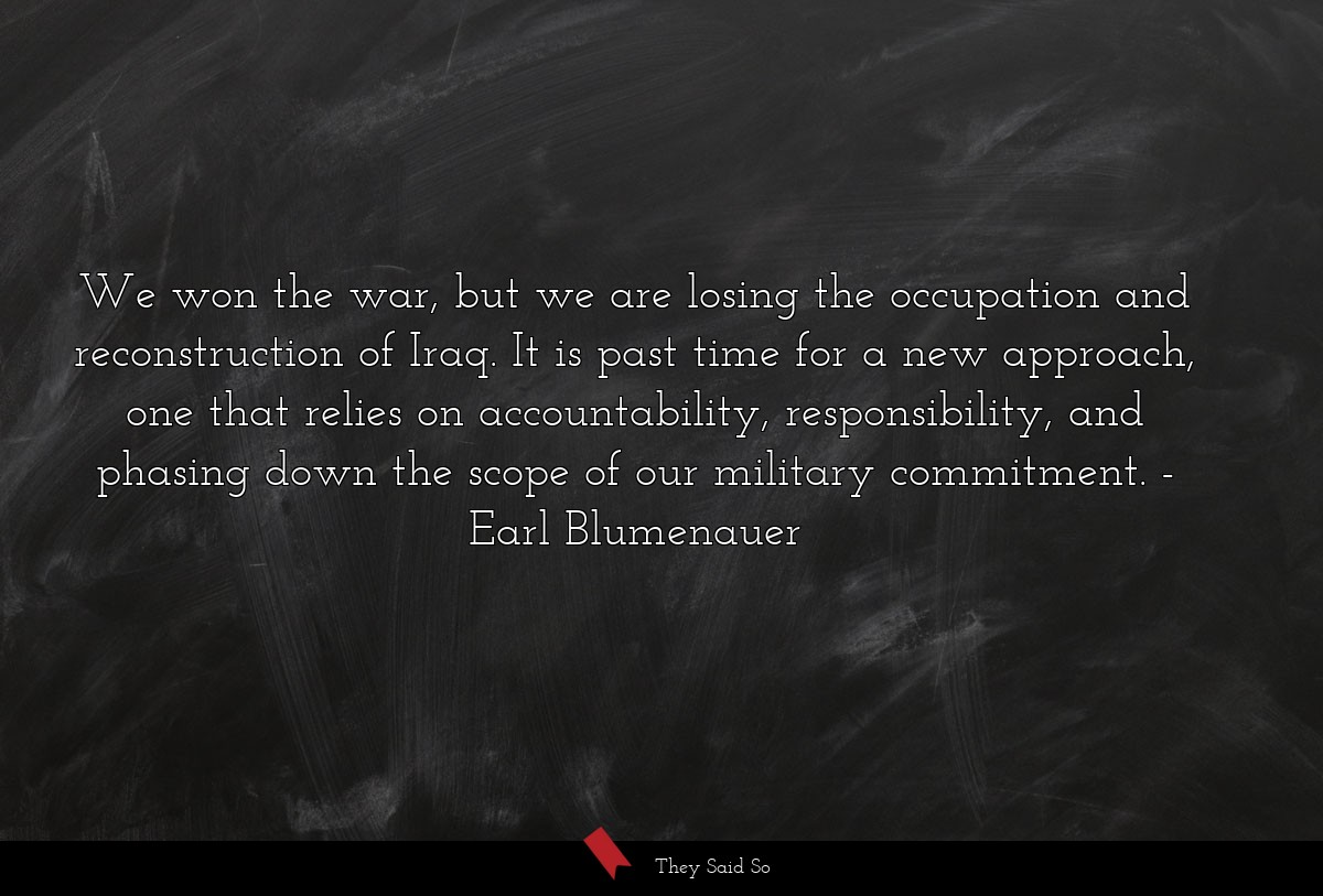 We won the war, but we are losing the occupation... | Earl Blumenauer