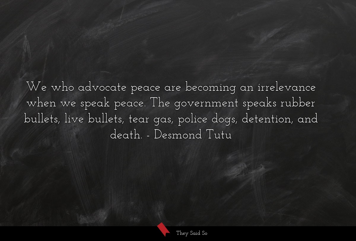 We who advocate peace are becoming an irrelevance... | Desmond Tutu