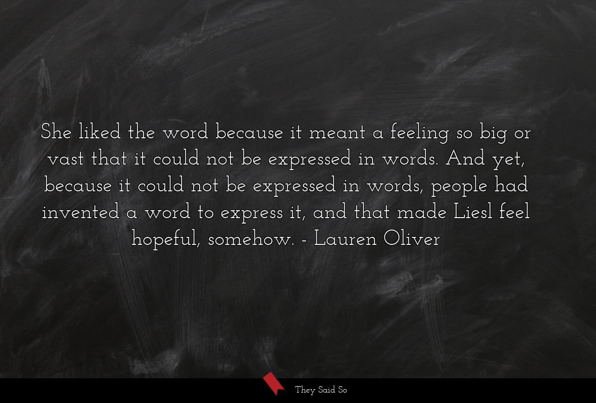 She liked the word because it meant a feeling so... | Lauren Oliver