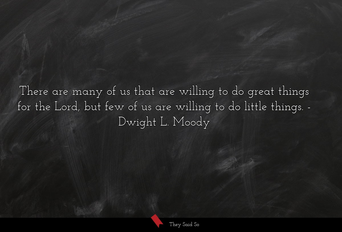 There are many of us that are willing to do great... | Dwight L. Moody
