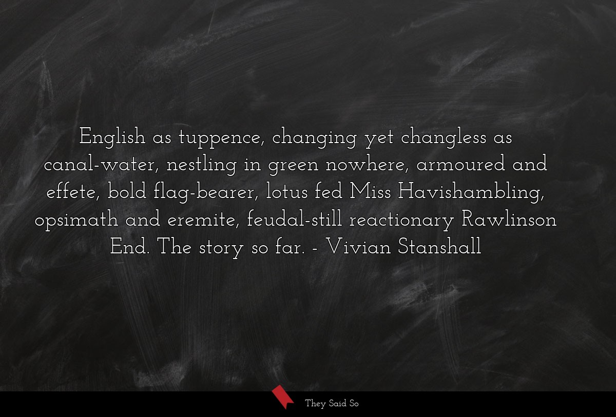 English as tuppence, changing yet changless as... | Vivian Stanshall