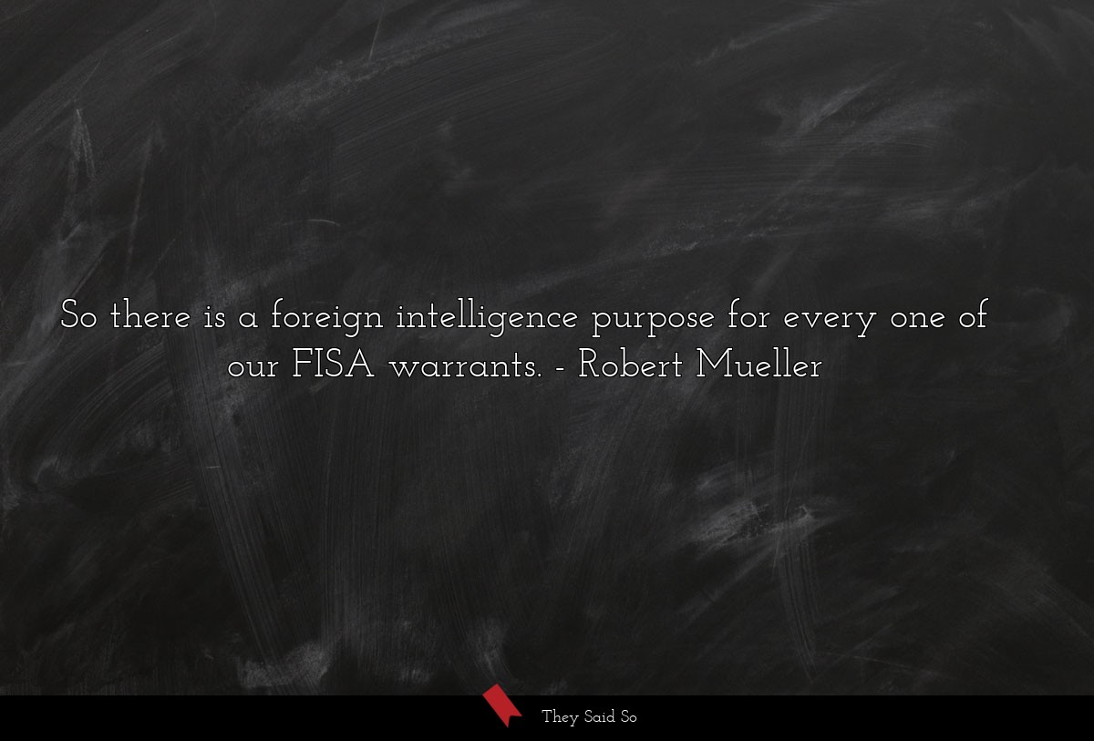So there is a foreign intelligence purpose for... | Robert Mueller