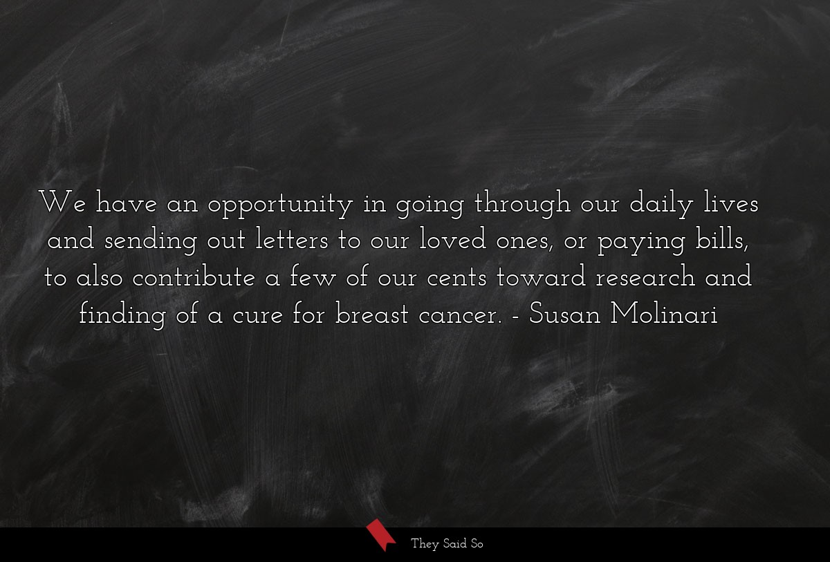 We have an opportunity in going through our daily... | Susan Molinari