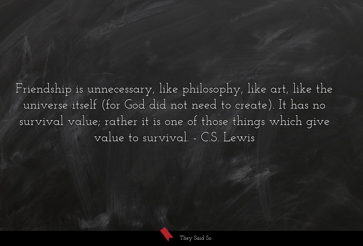 Friendship is unnecessary, like philosophy, like... | C.S. Lewis
