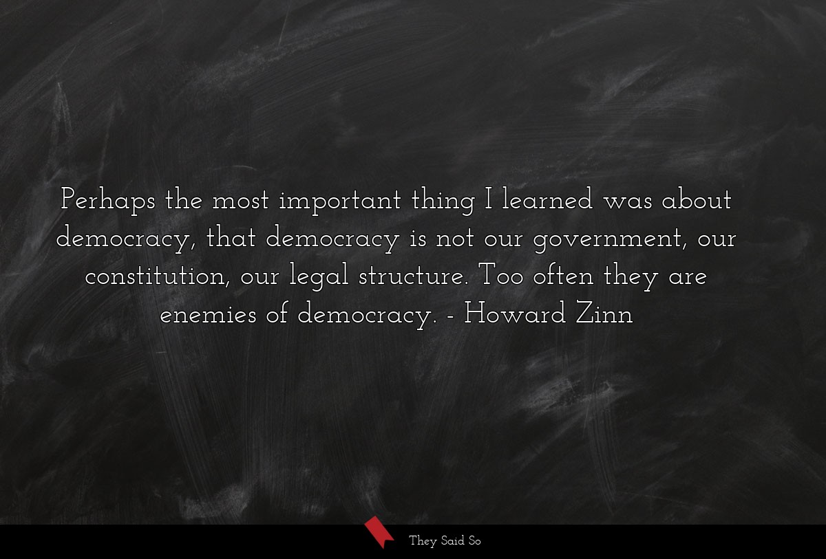 Perhaps the most important thing I learned was... | Howard Zinn