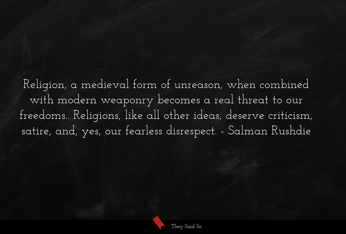 Religion, a medieval form of unreason, when... | Salman Rushdie