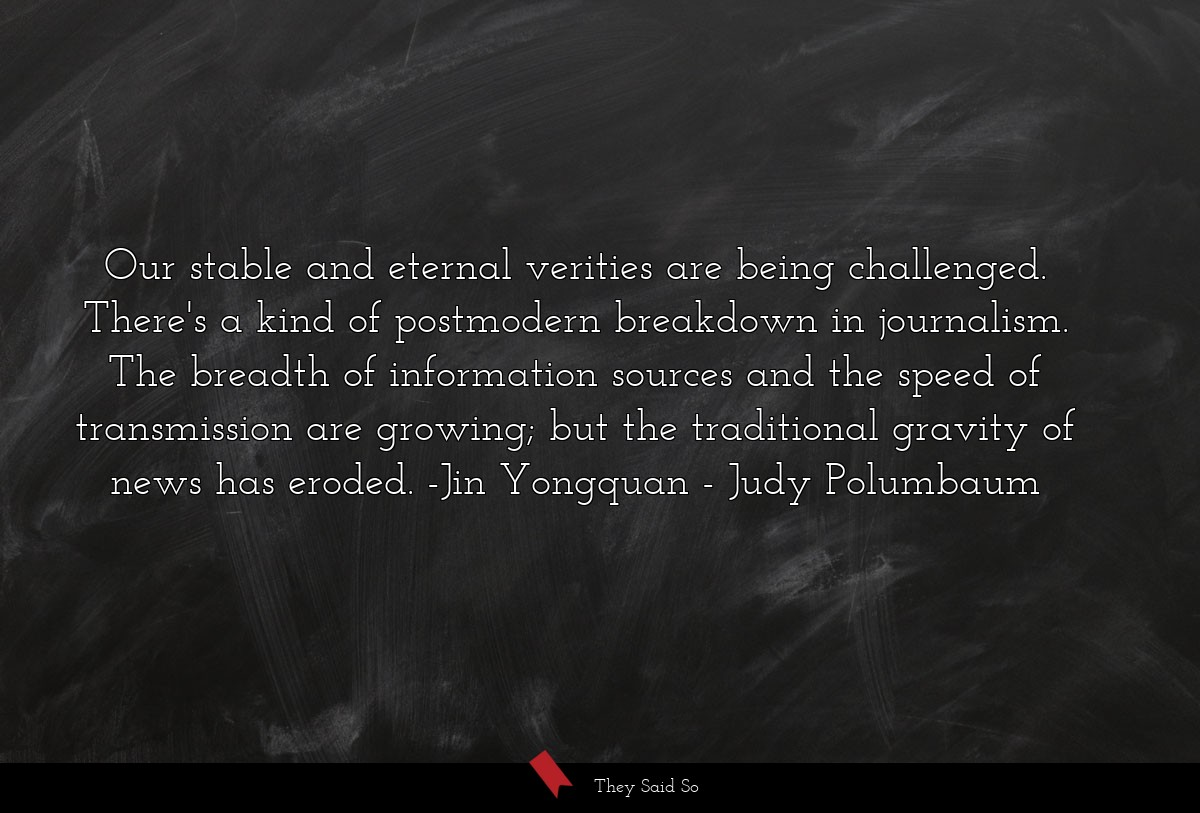 Our stable and eternal verities are being... | Judy Polumbaum
