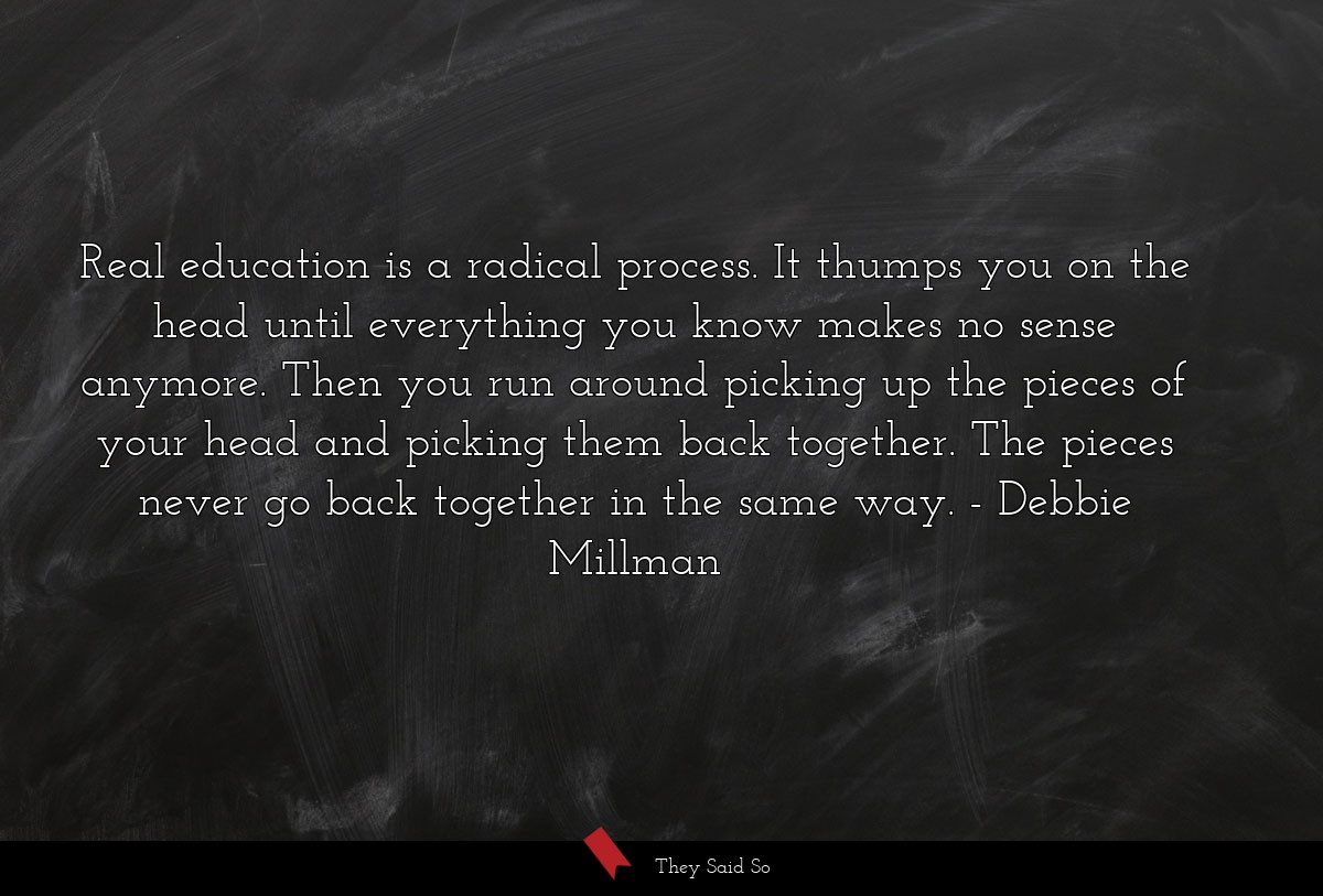 Real education is a radical process. It thumps... | Debbie Millman
