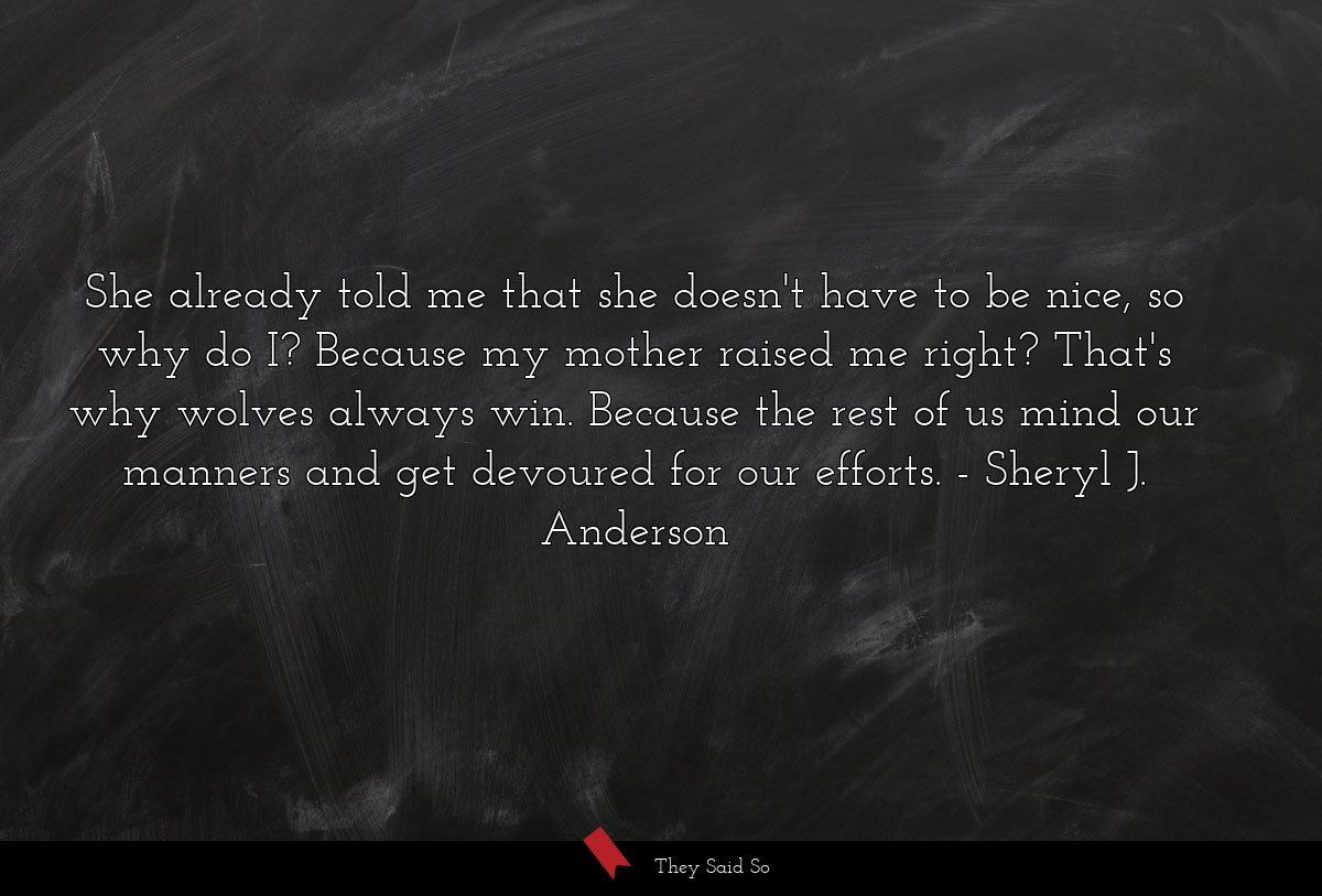 She already told me that she doesn't have to be... | Sheryl J. Anderson