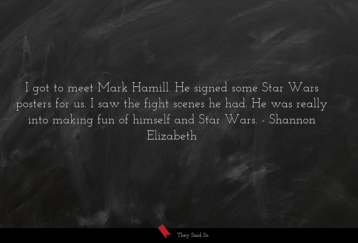 I got to meet Mark Hamill. He signed some Star... | Shannon Elizabeth