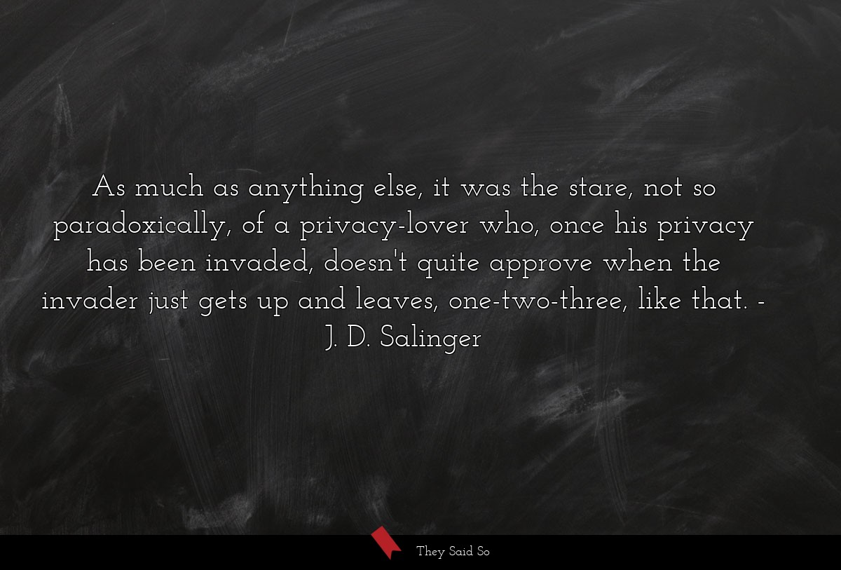 as much as anything else, it was the stare, not... | J. D. Salinger