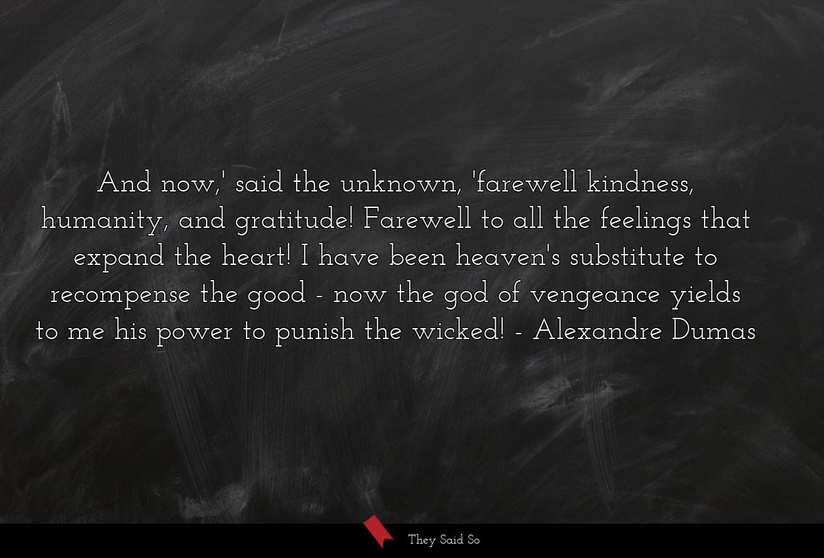 And now,' said the unknown, 'farewell kindness,... | Alexandre Dumas