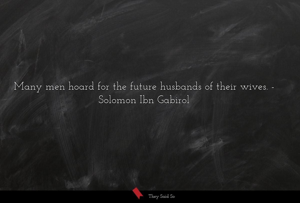 Many men hoard for the future husbands of their... | Solomon Ibn Gabirol