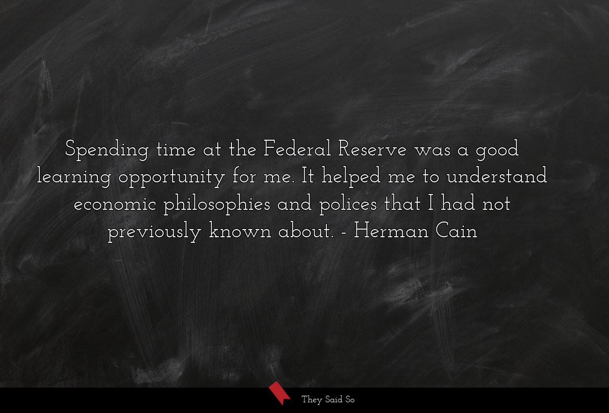 Spending time at the Federal Reserve was a good... | Herman Cain