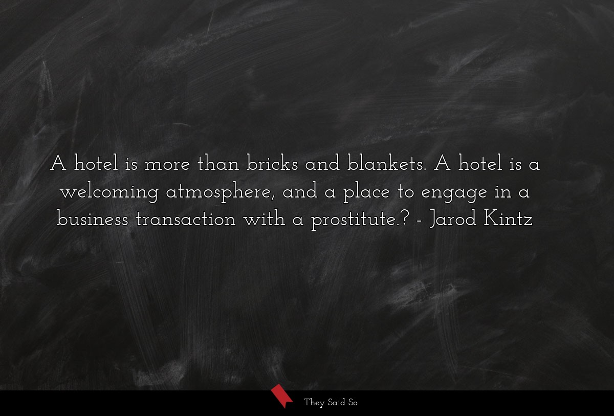 A hotel is more than bricks and blankets. A hotel... | Jarod Kintz