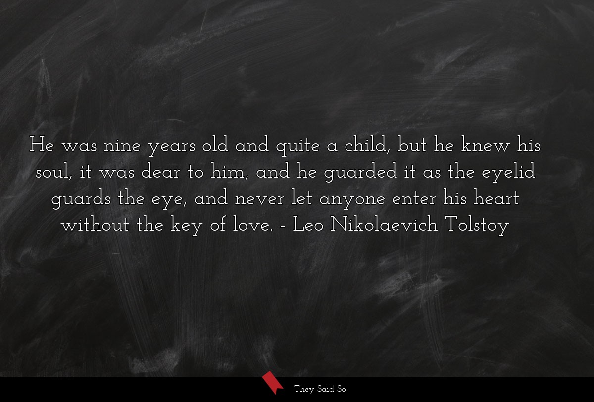 He was nine years old and quite a child, but he... | Leo Nikolaevich Tolstoy