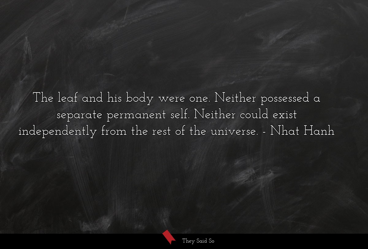 The leaf and his body were one. Neither possessed... | Nhat Hanh