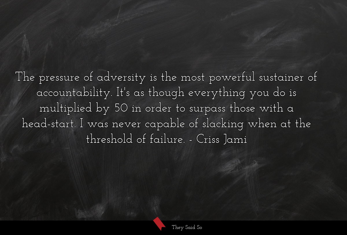 The pressure of adversity is the most powerful... | Criss Jami