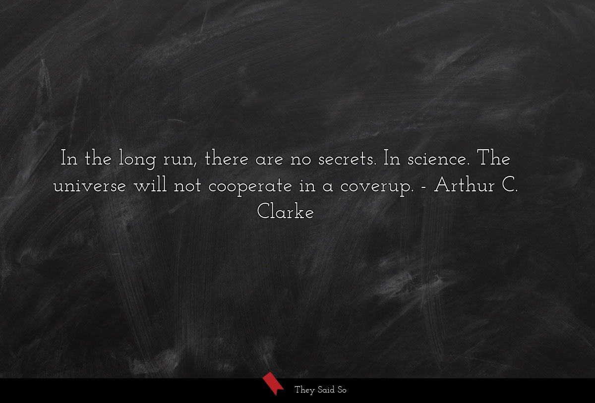 In the long run, there are no secrets. in... | Arthur C. Clarke