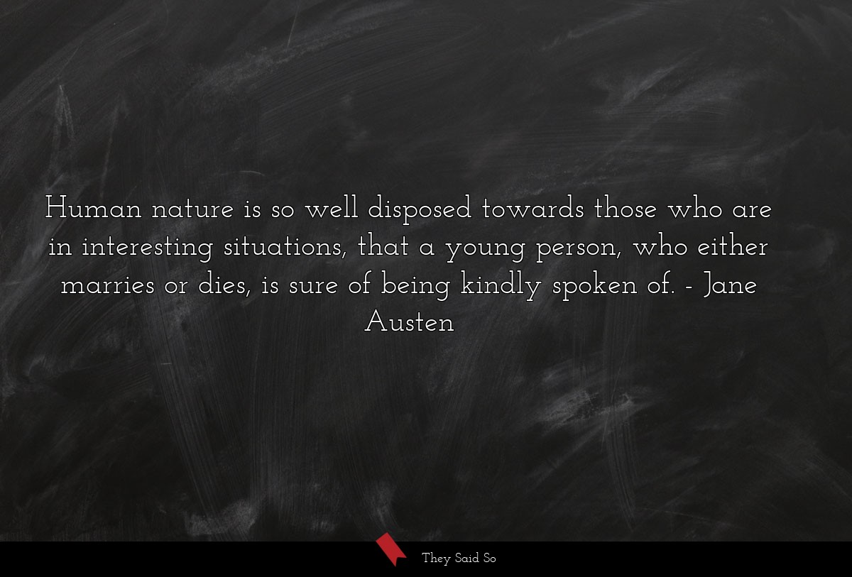 Human nature is so well disposed towards those... | Jane Austen