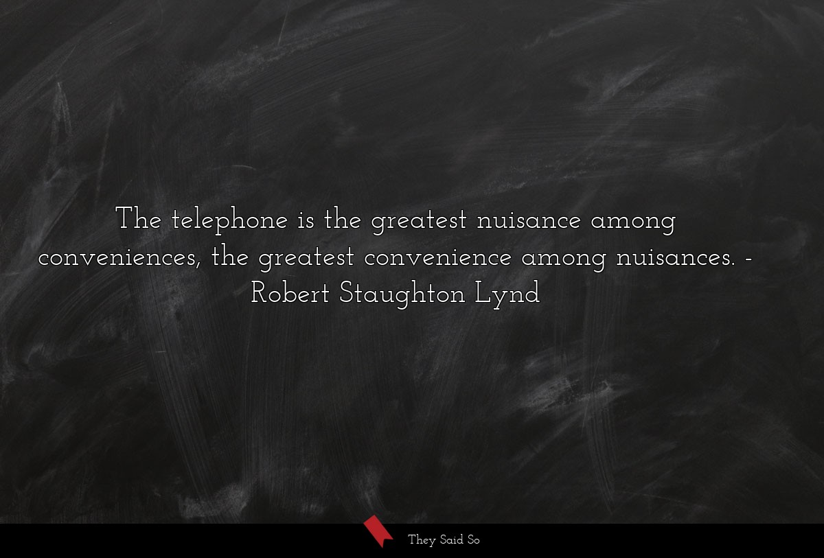 The telephone is the greatest nuisance among... | Robert Staughton Lynd