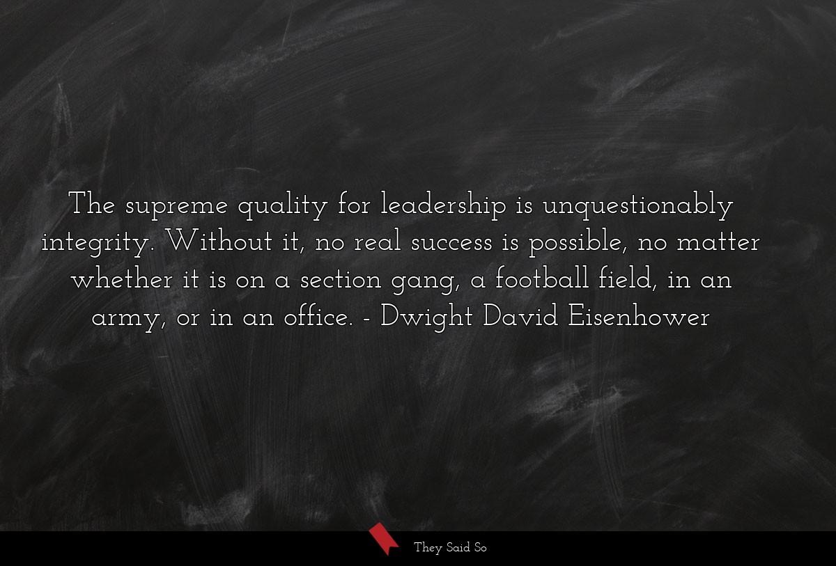 The supreme quality for leadership is... | Dwight David Eisenhower