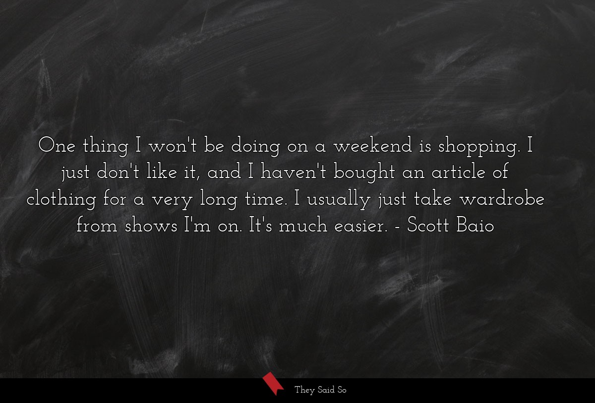 One thing I won't be doing on a weekend is... | Scott Baio