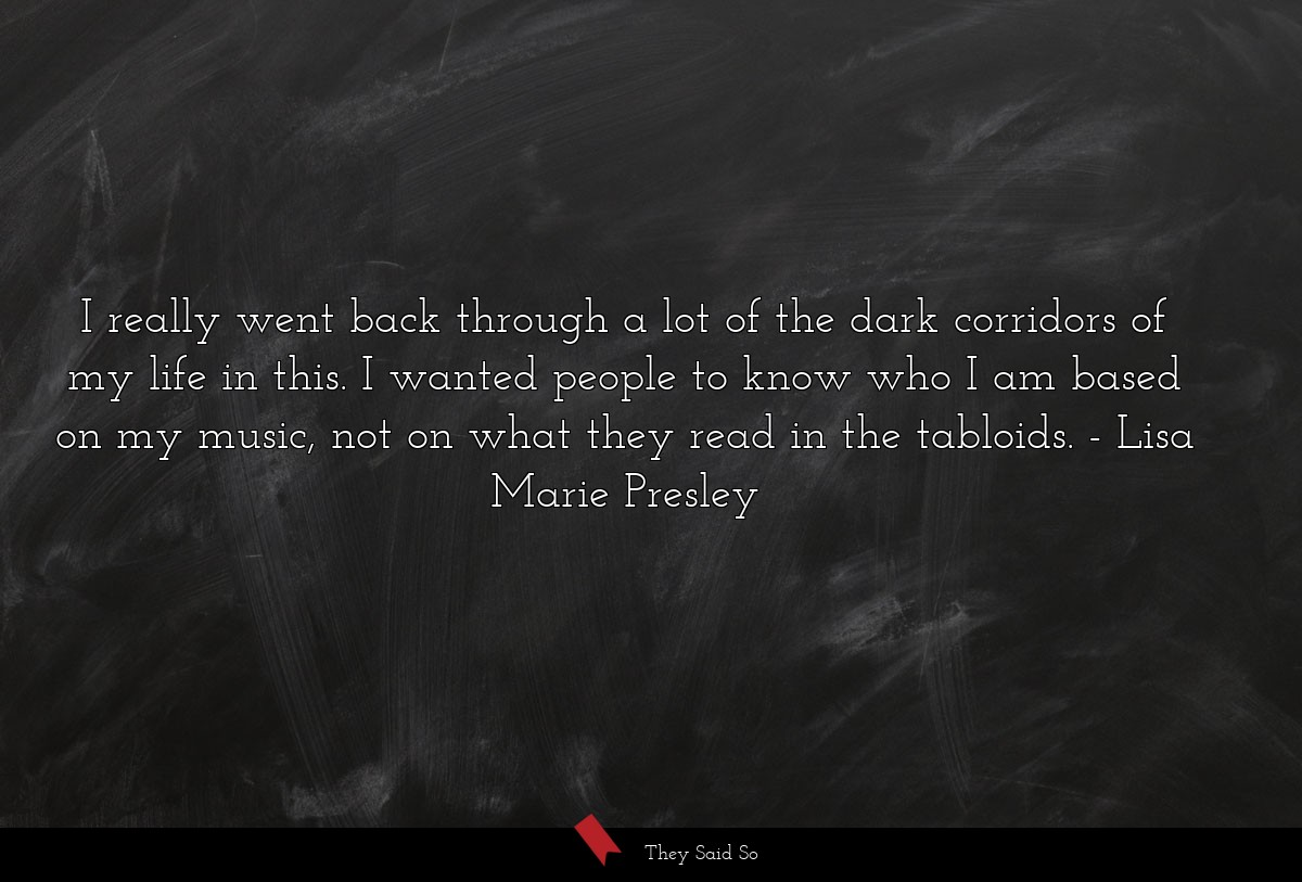 I really went back through a lot of the dark... | Lisa Marie Presley