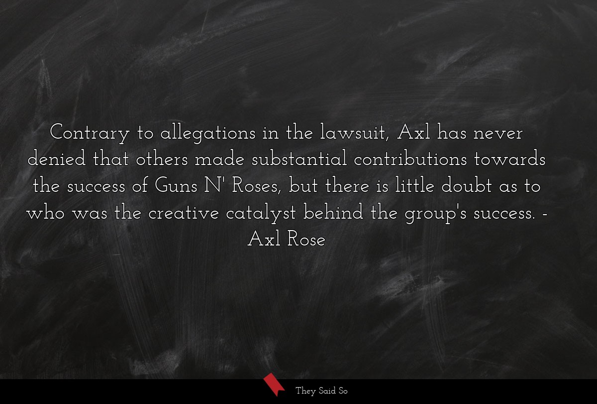 Contrary to allegations in the lawsuit, Axl has... | Axl Rose