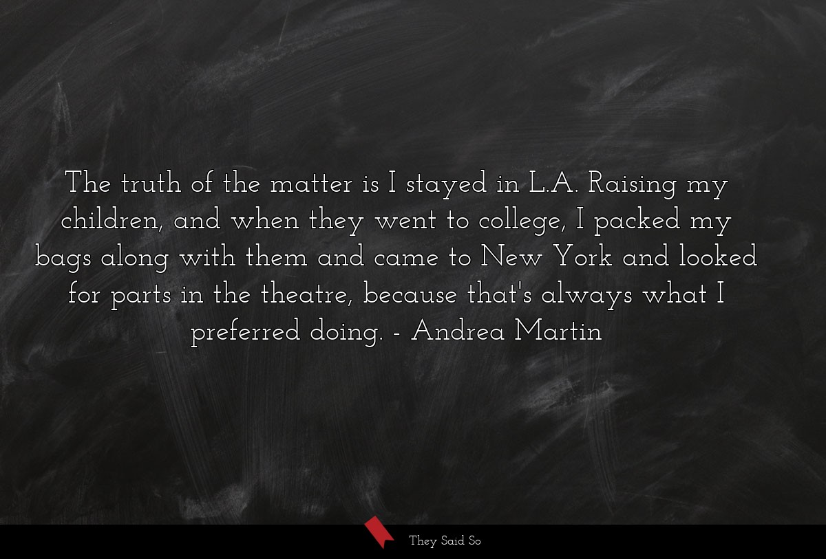 The truth of the matter is I stayed in L.A.... | Andrea Martin