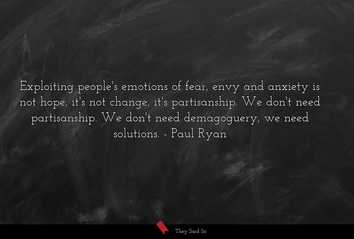 Exploiting people's emotions of fear, envy and... | Paul Ryan