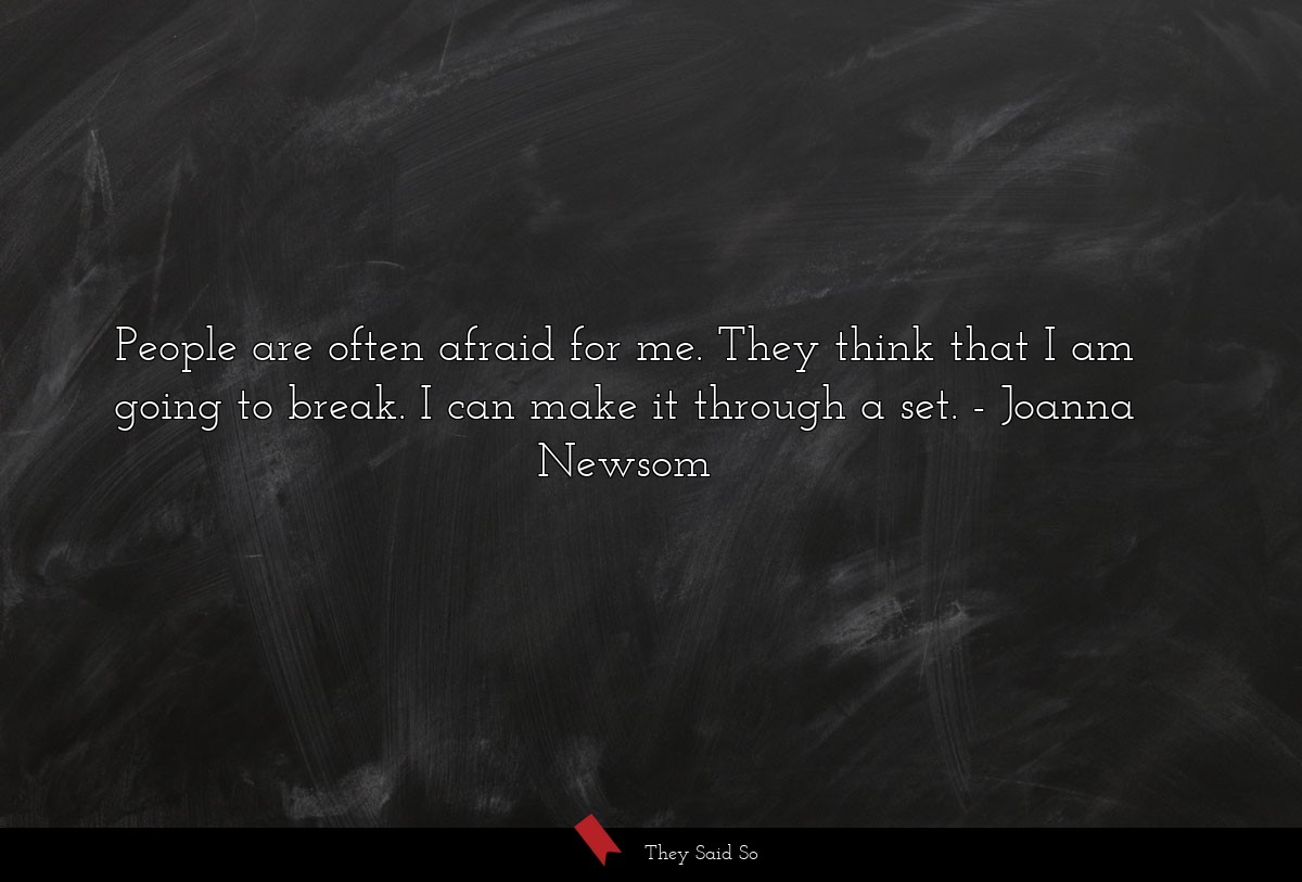People are often afraid for me. They think that I... | Joanna Newsom