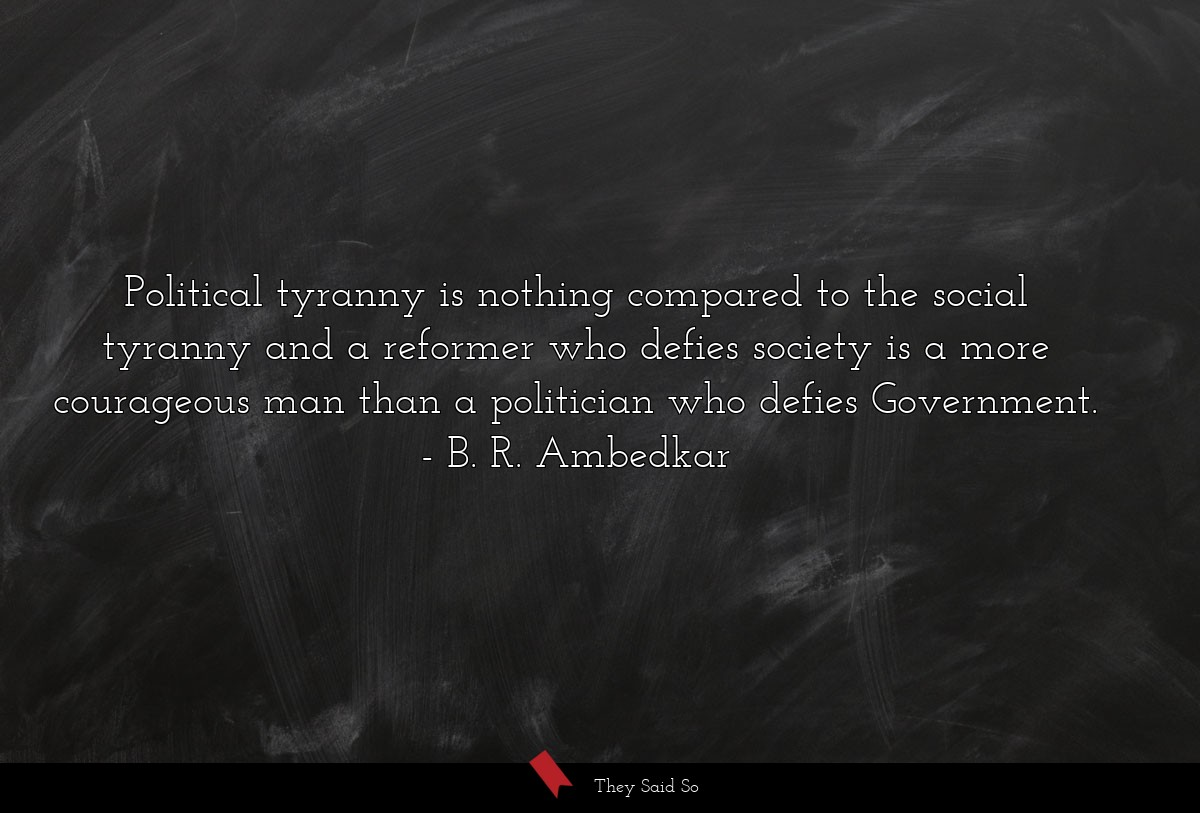 Political tyranny is nothing compared to the... | B. R. Ambedkar